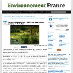 Dérogation de pesticides : encore une aberration du système d'autorisation Environnement France
