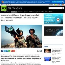 Autorisation US pour livrer des armes sol-air aux rebelles «modérés» : un «acte hostile» pour Moscou