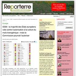 OGM : la majorité des Etats européens vote contre l'autorisation à la culture du maïs transgénique - mais la Commission pourrait l'autoriser