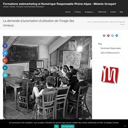 La demande d'autorisation d'utilisation de l'image des mineurs - Formations webmarketing et SEO Rhône-Alpes - Mélanie Grospart