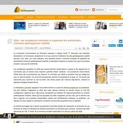 ACTU ENVIRONNEMENT 02/12/15 OGM : des eurodéputés réclament la suspension des autorisations d'aliments génétiquement modifiés