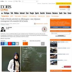 Voile à l'école autorisé en Allemagne : une réponse courageuse à la montée de la haine