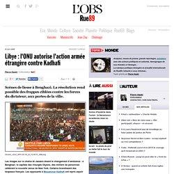 Libye: l'ONU autorise l'action armée étrangère contre Kadhafi
