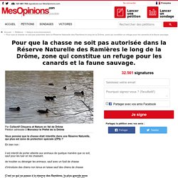 Pour que la chasse ne soit pas autorisée dans la Réserve Naturelle des Ramières le long de la Drôme, zone qui constitue un refuge pour les canards et la faune sauvage.