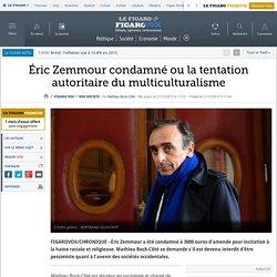Éric Zemmour condamné ou la tentation autoritaire du multiculturalisme
