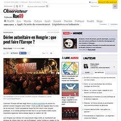 Dérive autoritaire en Hongrie: que peut faire l'Europe?