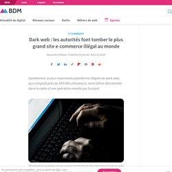 Dark web : les autorités font tomber le plus grand site e-commerce illégal au monde