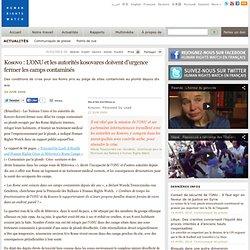 Kosovo : L'ONU et les autorités kosovares doivent d'urgence fermer les camps contaminés