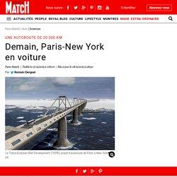 Une autoroute de 20 000 km - Demain, Paris-New York en voiture