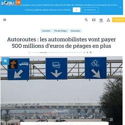 Autoroutes : les automobilistes vont payer 500 millions d'euros de péages en plus - Le Parisien