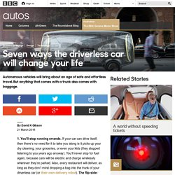 Autos - Seven ways the driverless car will change your life