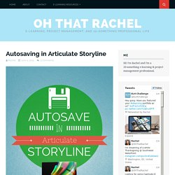 Autosaving in Articulate Storyline – Oh That Rachel