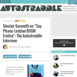 """Sinclair Sexsmith on """"Say Please: Lesbian BDSM Erotica"""": The Autostraddle Interview"""