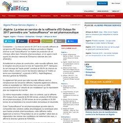 """La mise en service de la raffinerie d'El Outaya fin 2017 permettra une """"autosuffisance"""" en sel pharmaceutique - allAfrica.com"""