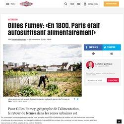 Gilles Fumey: «En1800, Paris était autosuffisant alimentairement»