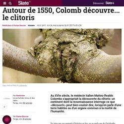Autour de 1550, Colomb découvre... le clitoris