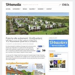 Faire la ville autrement : EcoQuartiers VS Nouveaux Quartiers Urbains