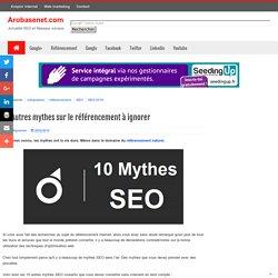 10 Autres mythes sur le référencement à ignorer