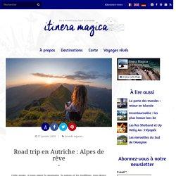 Road trip en Autriche : Alpes de rêve - Itinera-magica.com
