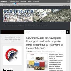 La Grande Guerre des Auvergnats: Une exposition virtuelle proposée par la bibliothèque du Patrimoine de Clermont-Ferrand. – BCU 1914-1918