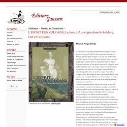 L'ESPRIT DES VOLCANS, La lave d'Auvergne dans le folklore, l'art et l'artisanat - Éditions Gaussen