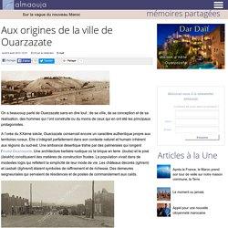 Aux origines de la ville de Ouarzazate