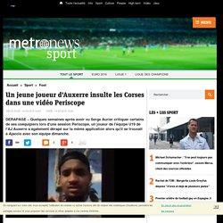 Un jeune de l'AJ Auxerre insulte les Corses dans une vidéo Periscope