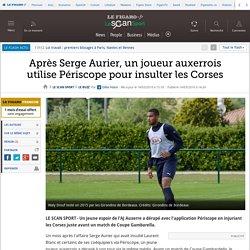 Après Serge Aurier, un joueur auxerrois utilise Périscope pour insulter les Corses