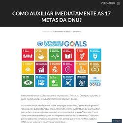Como auxiliar IMEDIATAMENTE as 17 metas da ONU?