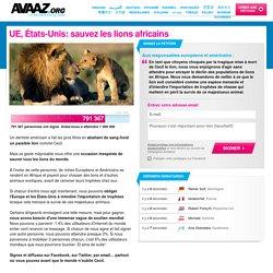 UE, États-Unis: sauvez les lions africains