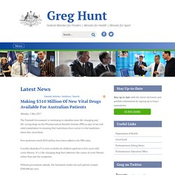 Making $310 million of new vital drugs available for Australian patients > Greg Hunt MP, Federal Member for Flinders