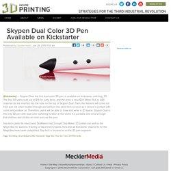 Skypen Dual Color 3D Pen Available on Kickstarter