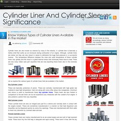 Know Various Types of Cylinder Liners Available in the Market
