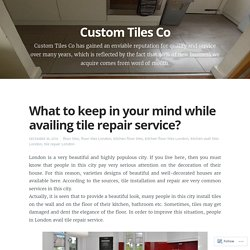 What to keep in your mind while availing tile repair service?