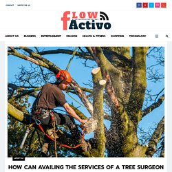 HOW CAN AVAILING THE SERVICES OF A TREE SURGEON HELP YOU