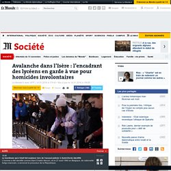 Avalanche dans l'Isère: l'encadrant des lycéens en garde à vue pour homicides involontaires
