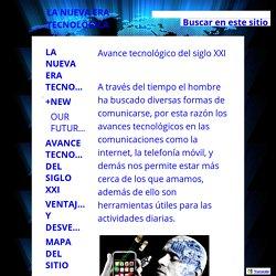 Avance tecnológico del siglo XXI - LA NUEVA ERA TECNOLÓGICA