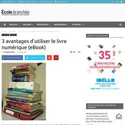 3 avantages d'utiliser le livre numérique (eBook) - École branchée