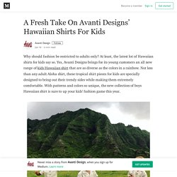 A Fresh Take On Avanti Designs' Hawaiian Shirts For Kids