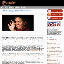 De Avanzada / ¿Quién es Vandana Shiva?, Magufos
