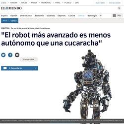 """""""El robot más avanzado es menos autónomo que una cucaracha"""""""