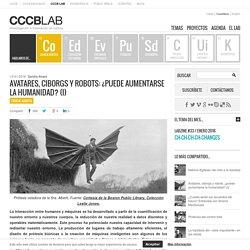 Avatares, ciborgs y robots: ¿puede aumentarse la humanidad? (I)