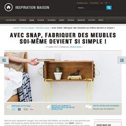 Avec SNAP, fabriquer des meubles soi-même est si simple