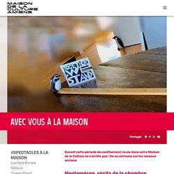 AVEC VOUS À LA MAISON — Maison de la Culture d'Amiens