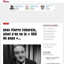 """Avec Pierre Tchernia, ainsi s'en va la """"télé de papa""""…"""