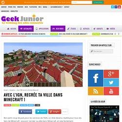 Avec l'IGN, recrée ta ville dans Minecraft