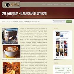 Café Avellaneda – El mejor café de Coyoacán