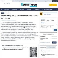 Social shopping: l'avènement de l'achat en réseau - À la une - ecommercemag.fr