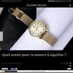 Quel avenir pour la montre à aiguilles ? - DandyBlog