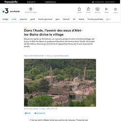 8 sept - 19 oct. 2020 Dans l'Aude, l'avenir des eaux d'Alet-les-Bains divise le village